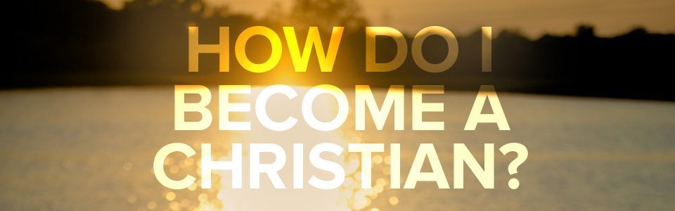 How Do I Become A Christian?