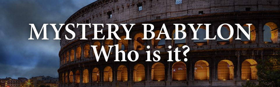 Mystery Babylon – Who Is It?